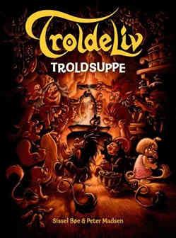 Troldeliv 9: Troldsuppe af Sissel Bøe og Peter Madsen